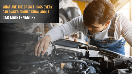 basic things every car owner should know about car maintenance