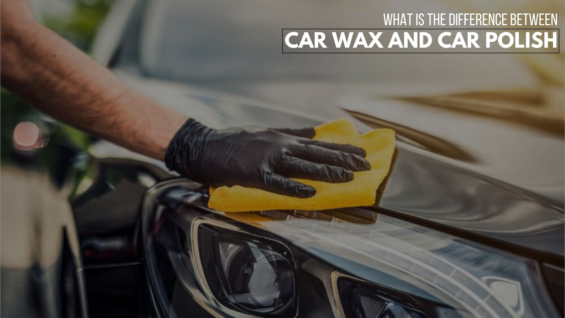 Difference Between Car Wax And Car Polish