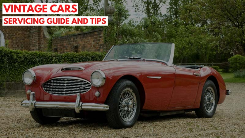 Vintage Cars Servicing Guide And Tips