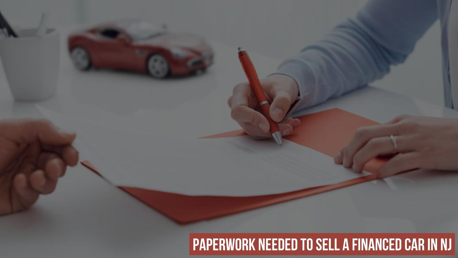 Paperwork Needed To Sell a Financed Car in NJ