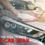 Everything You Need to Know About Car Wax